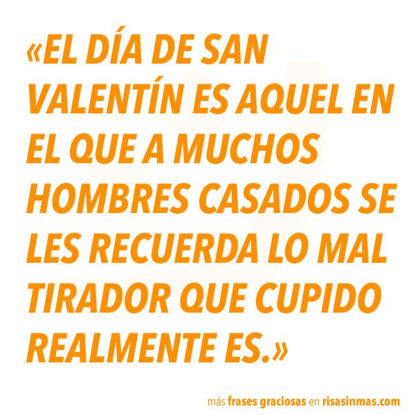 El Día De San Valentín Para Los Casados Humor Funny Frases