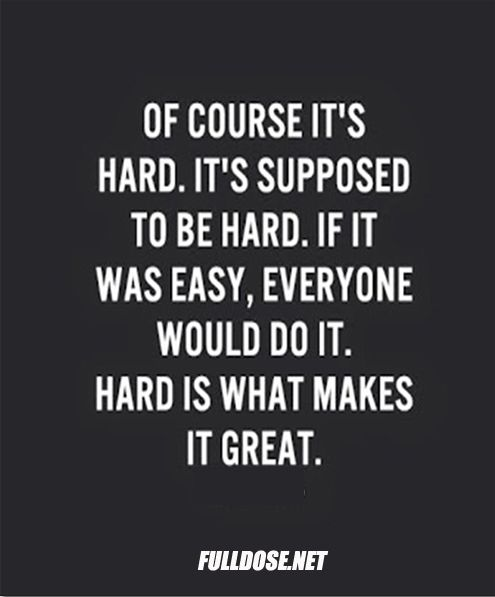 Motivational Monday: Hard is what makes it great . . .