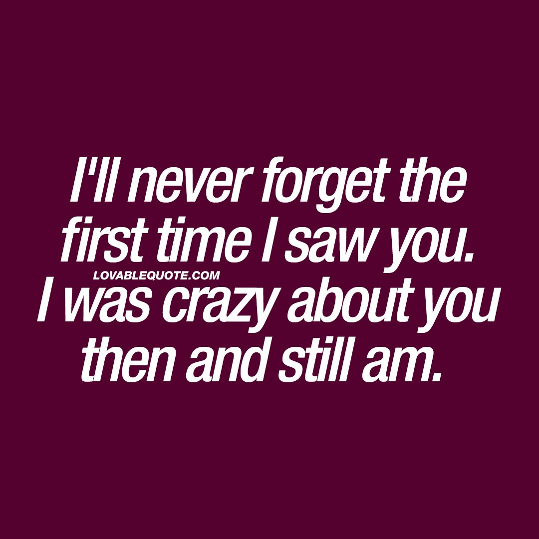 Romantic quotes for him · I ll never for the first time I saw you I was crazy about