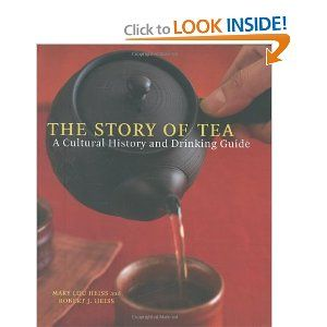 The Story of Tea: A Cultural History and Drinking Guide by Mary Lou Heiss and Robert J. Heiss