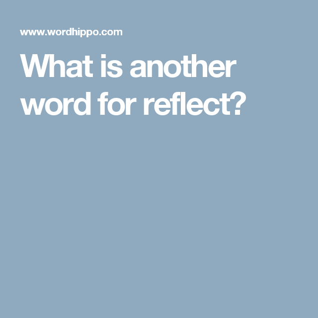What Is Another Word For Reflect Words Reflection Synonym