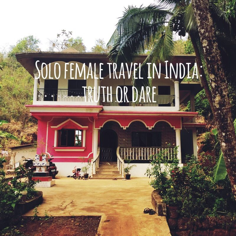 Solo travel in India as a female truth or dare