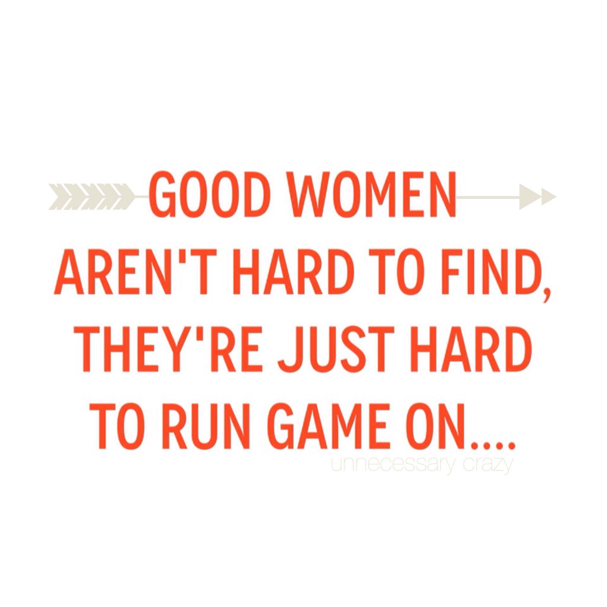Good women aren't hard to find, they're just hard to run game on