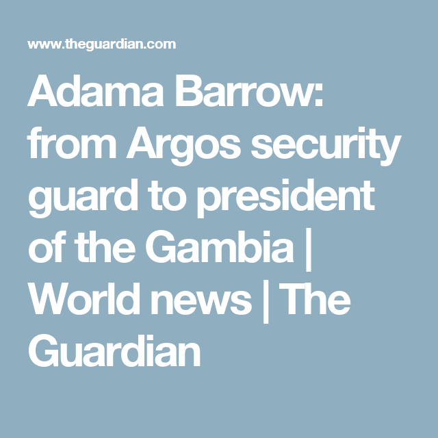 Adama Barrow: from Argos security guard to president of the Gambia ...