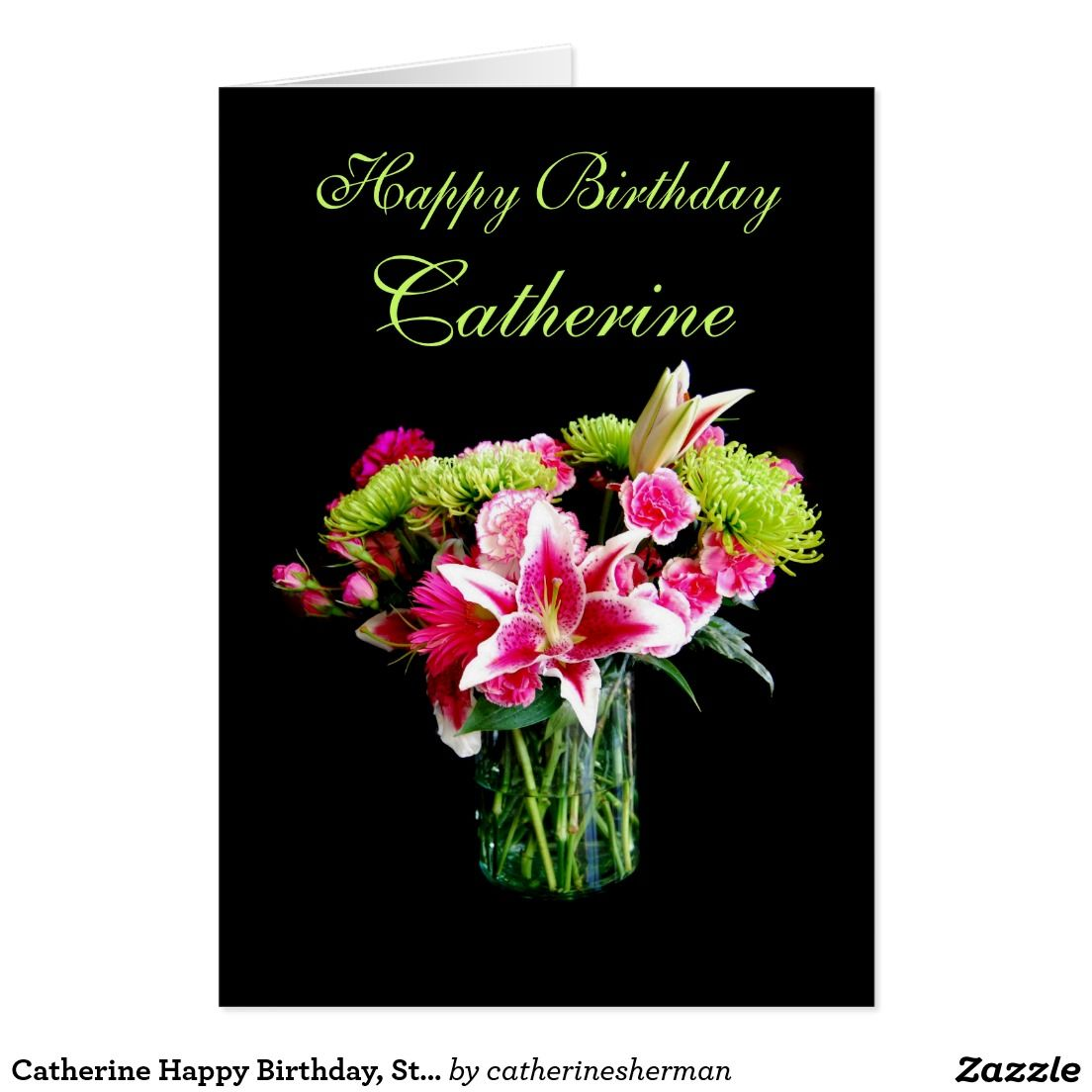 Catherine Happy Birthday, Stargazer Lily Bouquet Card, You can customize to any name.