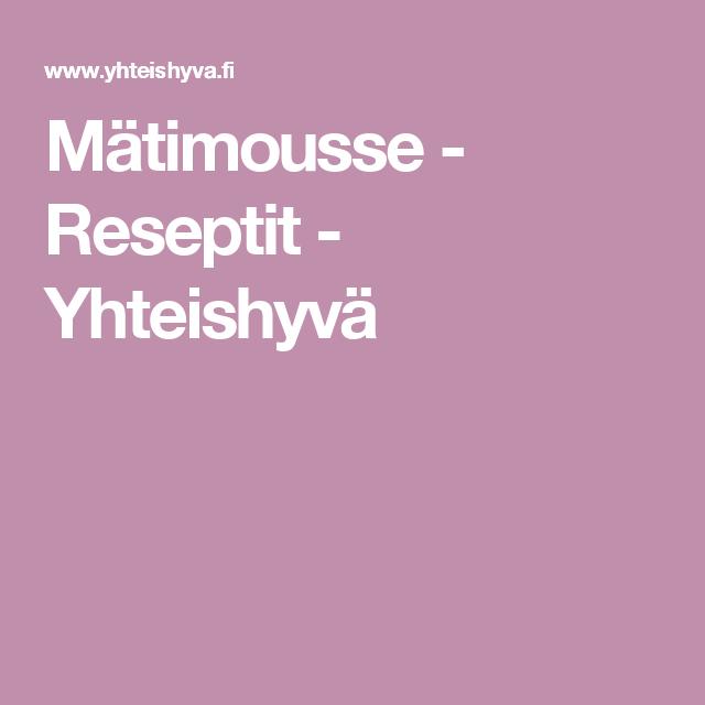 Mätimousse - Reseptit - Yhteishyvä