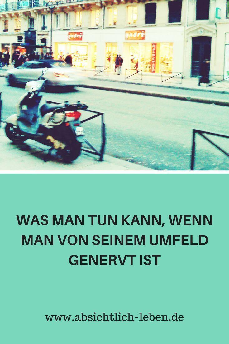 Was man tun kann, wenn man von seinem Umfeld genervt ist - absichtlich-leben.de