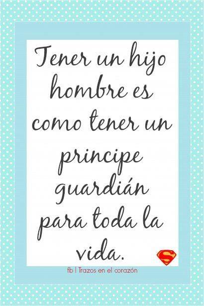 Tener un hijo hombre es como tener un príncipe guardián para toda la vida. @trazosenelcorazon