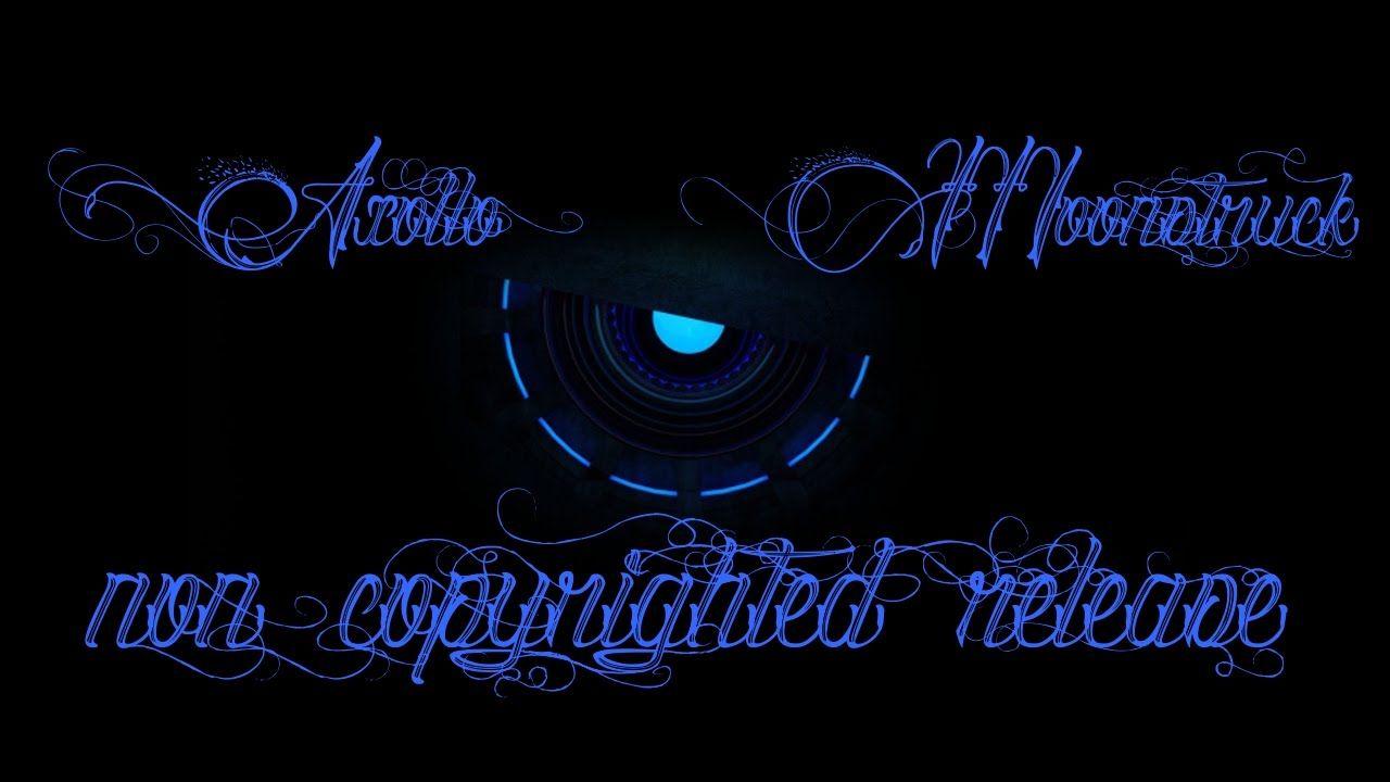 Axollo - Moonstruck\' [non copyrighted music release] | HahaTubes ...