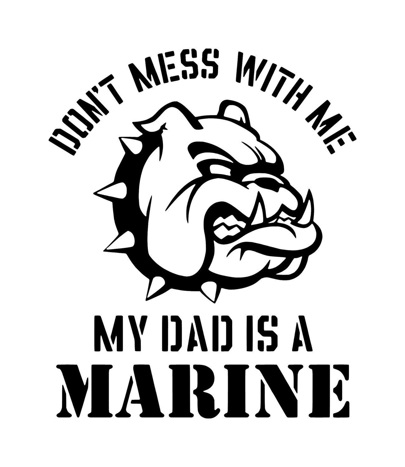 Don T Mess With Me My Dad Is A Marine Iron On Decal 7 00