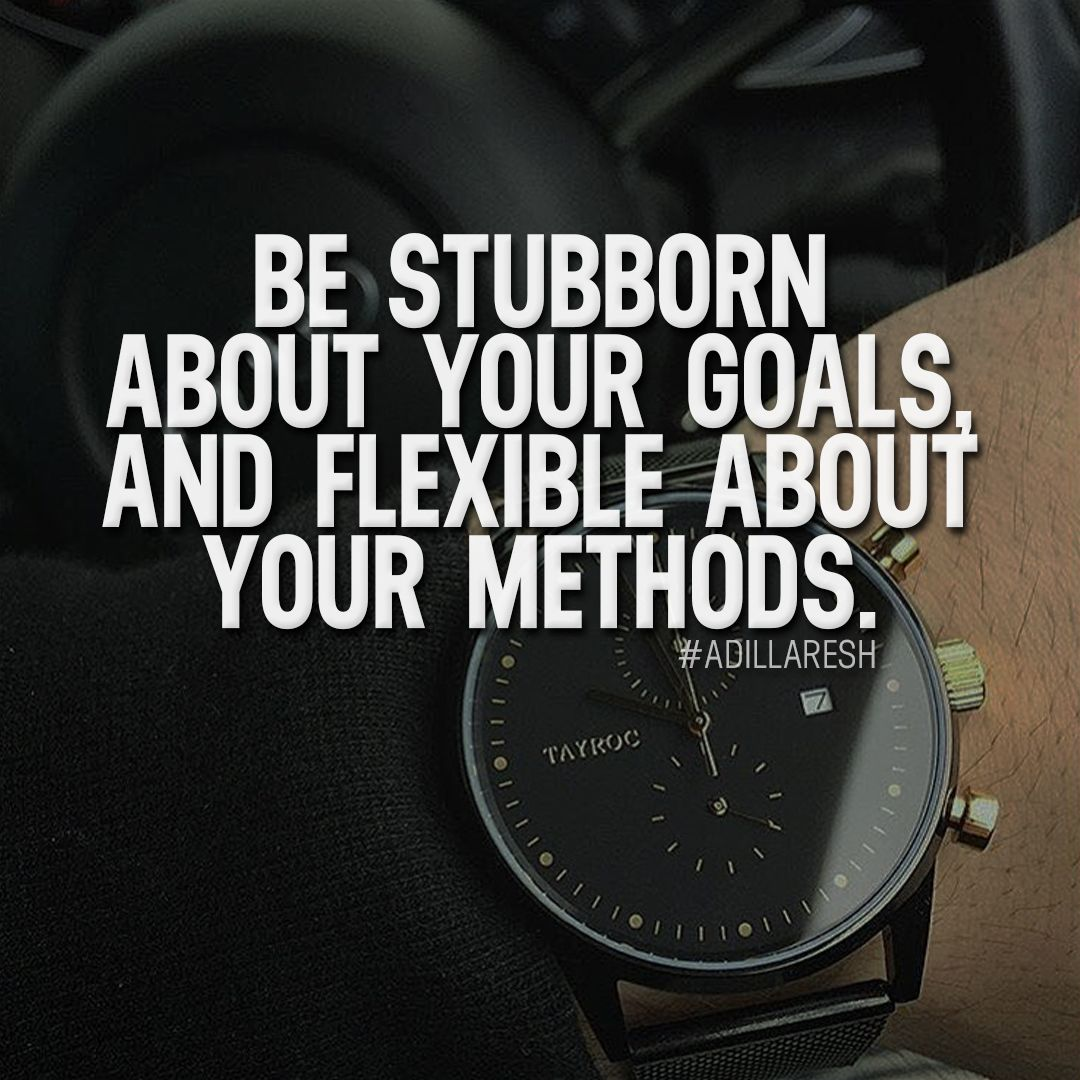 Be Stubborn About Your Goals And Flexible About Your Methods Like And Comment If You Agree Luxuvo Life Quotes Super Funny Quotes Funny Quotes About Life