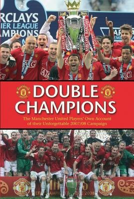 Double Champions The Manchester United Players Own Account Of Their Unforgettable 2007 08 Campaign Manchester United Players Manchester United The Unit