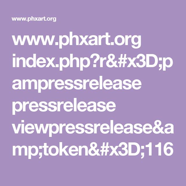 Www Phxart Org Index Php R X3d Pampressrelease Pressrelease Viewpressrelease Amp Token X3d 116 Token Phoenix Art Museum Writing