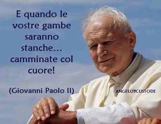 Frasi Famose Di Papa Giovanni Paolo 2.Camminate Col Cuore Walk With Your Heart John Paul Ii Quotes