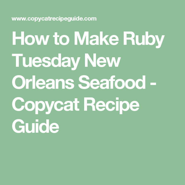 How to Make Ruby Tuesday New Orleans Seafood - Copycat Recipe Guide