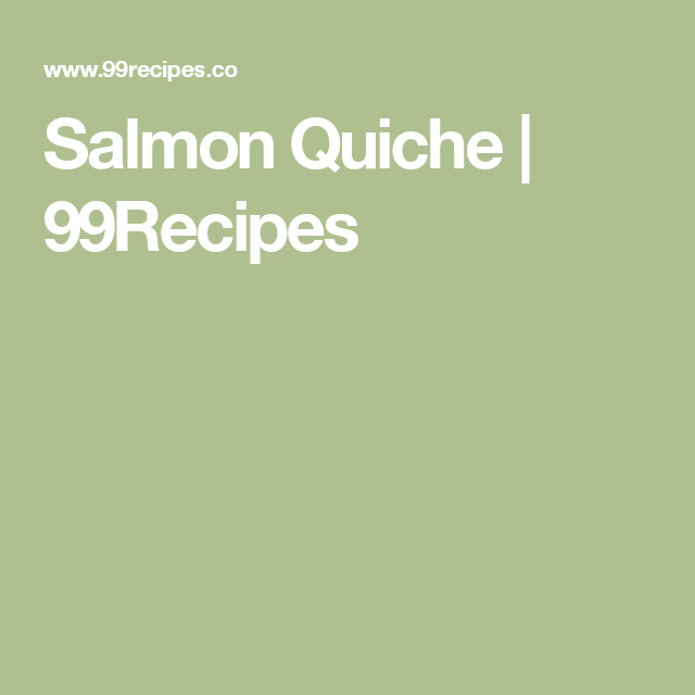 Salmon Quiche | 99Recipes