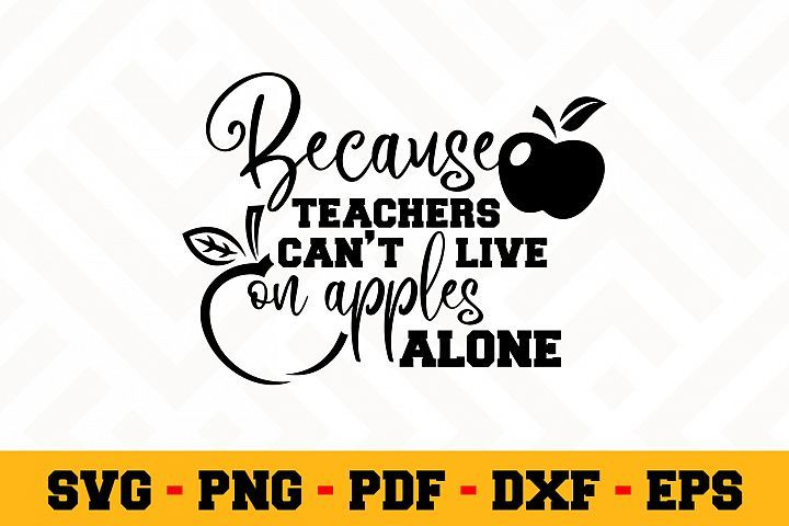 Download Because teachers cant live on apples alone | Teacher SVG ...