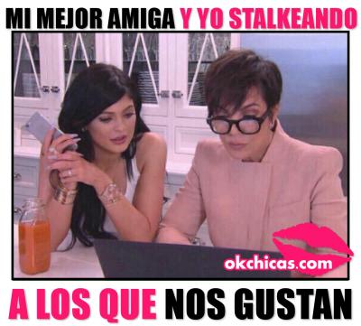 Meme Mi Mejor Amiga Y Yo Stalkeando Memes Kardashian Memes Divertidos Memes De Amigas