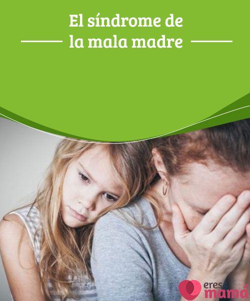 El síndrome de la mala madre Los tiempos han cambiado. Hoy somos madres diferentes a las del pasado y tenemos otras ambiciones. ¿Me hace eso ser una mala madre?