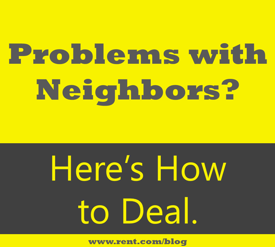 Help Find House For Rent: Problems With Neighbors? Here's How To Deal