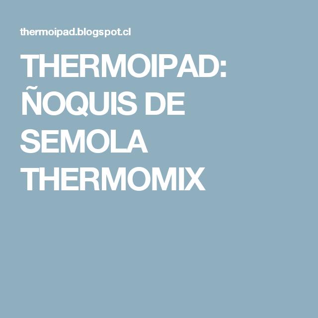 THERMOIPAD: ÑOQUIS DE SEMOLA THERMOMIX