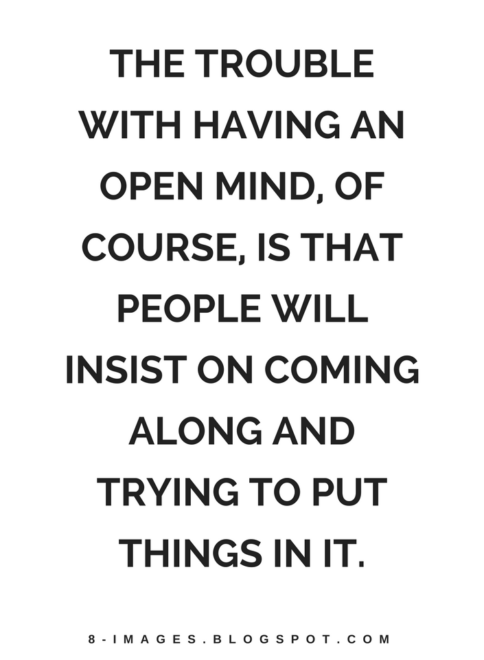 Quotes The Trouble With Having An Open Mind Of Course Is That People Will Insist On Coming Along And Trying To Put Things Quotes Up Quotes Open Minded Quotes