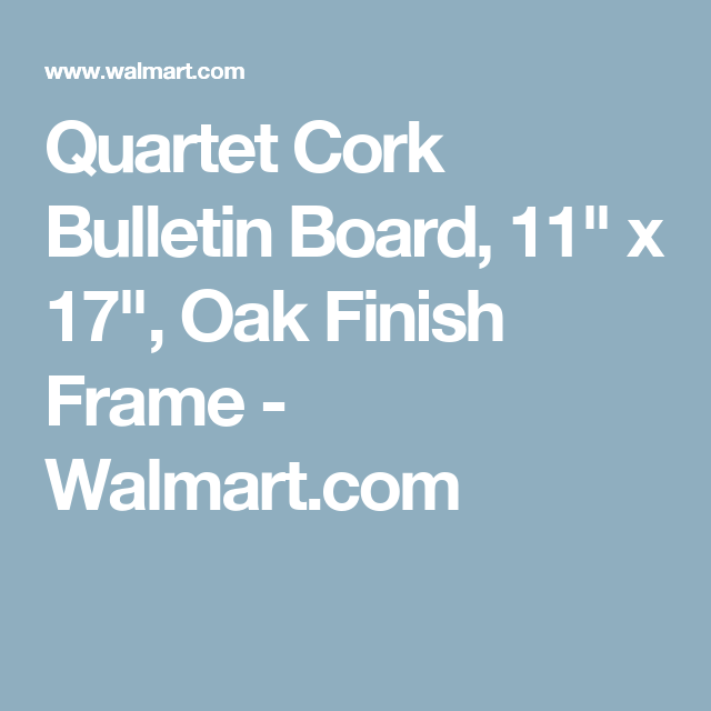 Quartet Cork Bulletin Board 11 Inch X 17 Inch Oak Finish Frame 35 380482 Walmart Com Cork Bulletin Boards Oak Finish Bulletin Boards