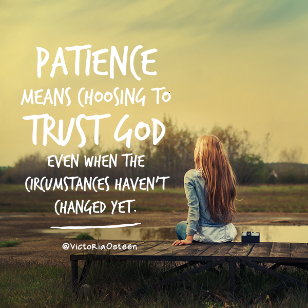 Bible Quotes On Faith And Trust: Patience Means Choosing To Trust God Even When The