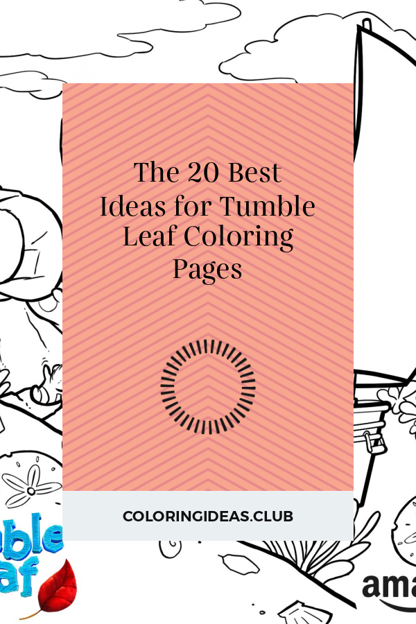 The 20 Best Ideas For Tumble Leaf Coloring Pages Leaf Coloring Page Leaf Coloring Coloring Pages
