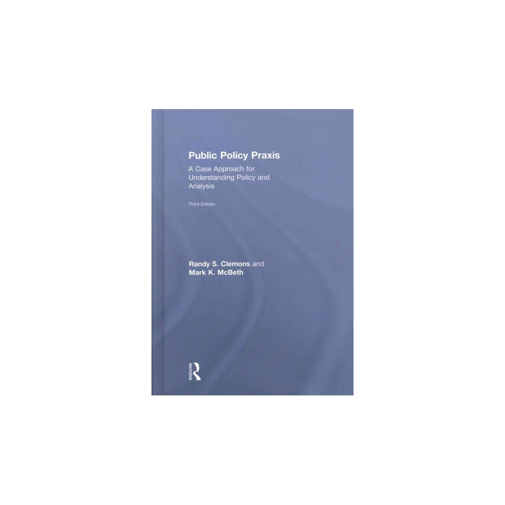 Public Policy Praxis : A Case Approach for Understanding Policy and Analysis (Revised) (