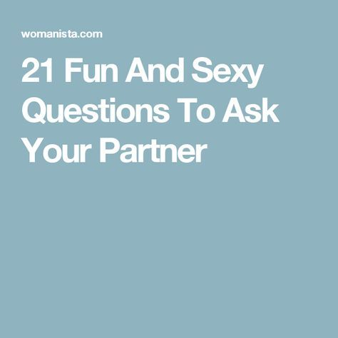 21 Fun And Sexy Questions To Ask Your Partner