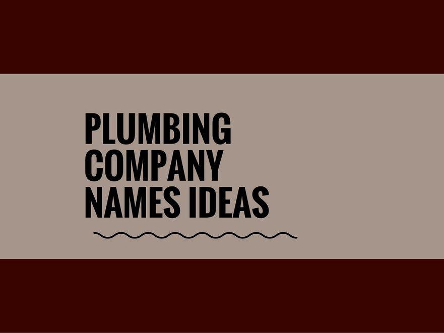 575 Catchy Plumbing Company Names Thebrandboy Com Construction Company Names Buisness Name Ideas Plumbing Companies