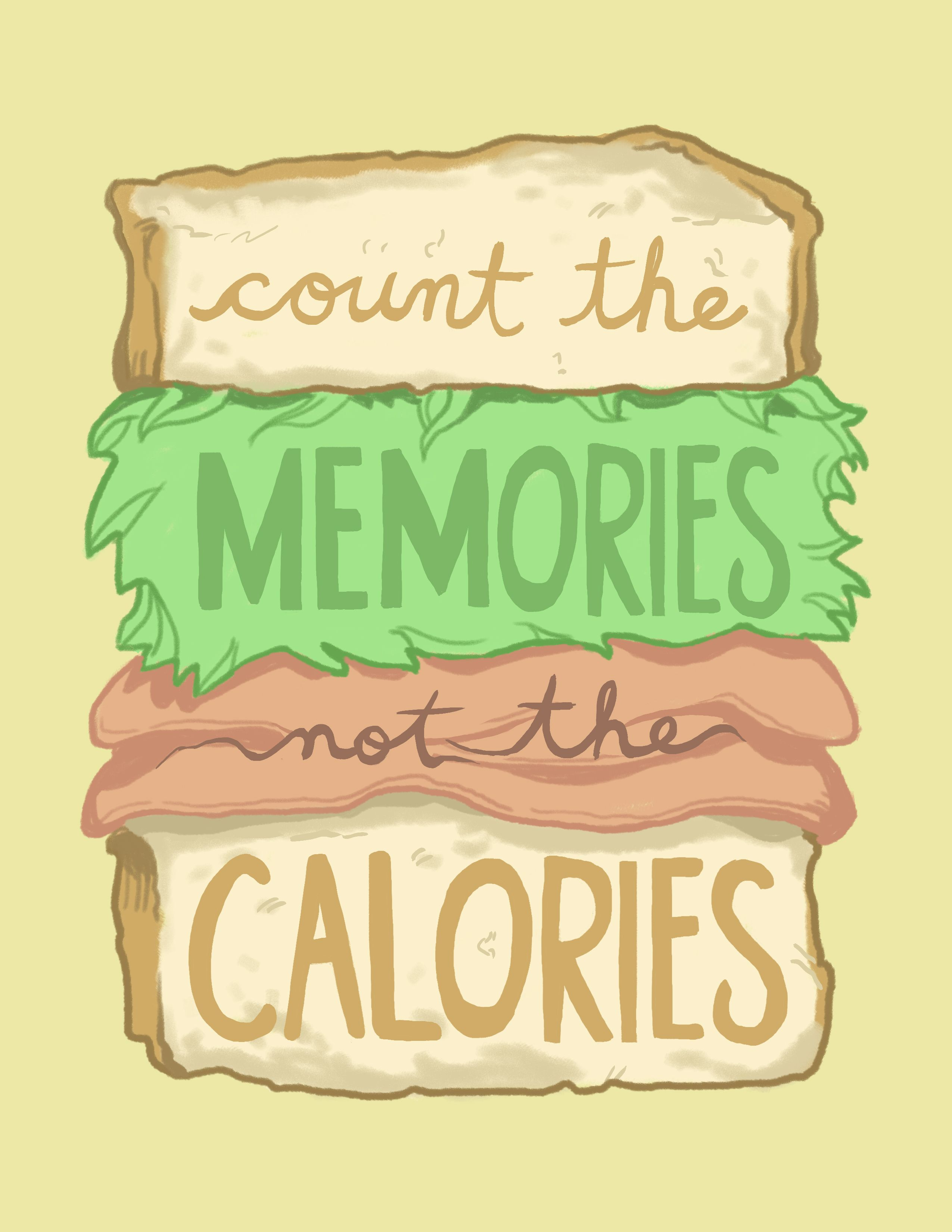 Count The Memories Not The Calories Funny Food Quote Food Quotes Funny Food Humor Food Quotes