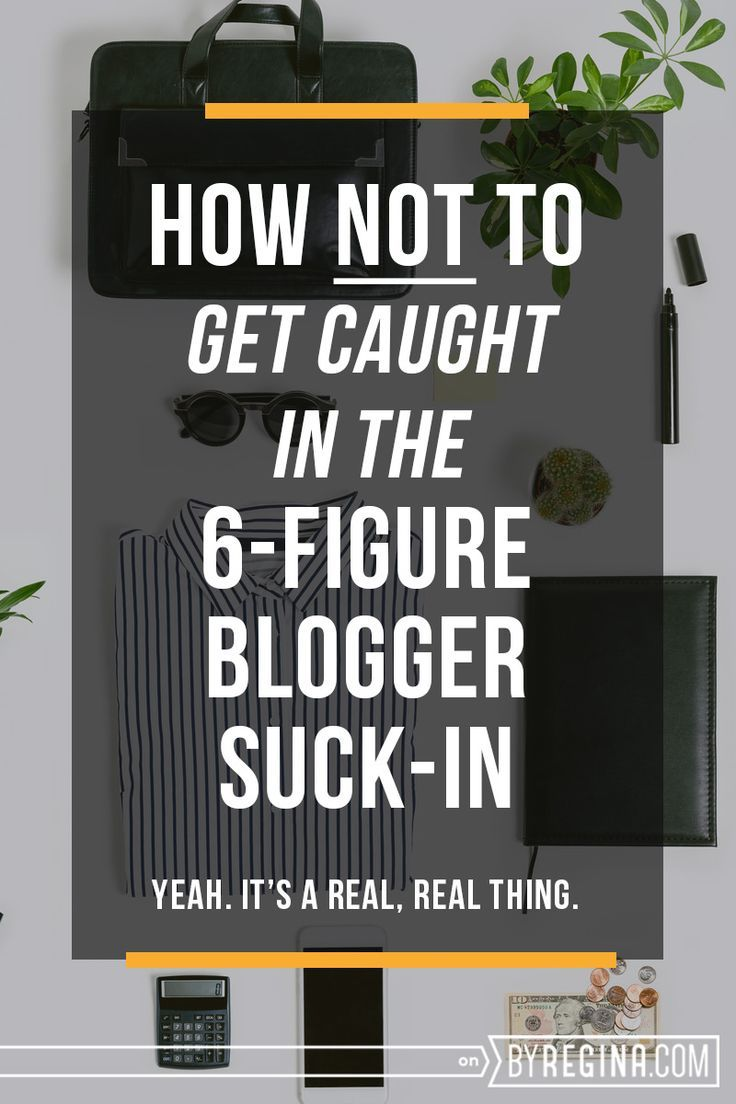 How not to get caught up in the 6-figure blogger suck-in that seems to be taking over the Internet.