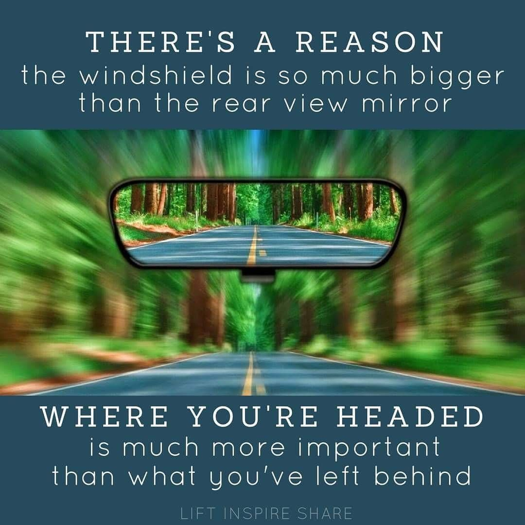 We Drive Forward Looking Through Windshields Not Rear View Mirrors So Don T Look Back You Re Not Going That Wa Looking Back Quotes Mirror Quotes Windshield
