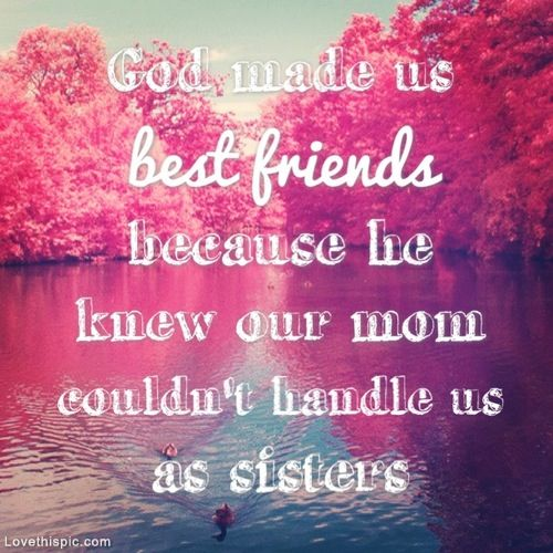 God Made Us Best Friends Friends Quotes Bff Quotes Best Friend Quotes
