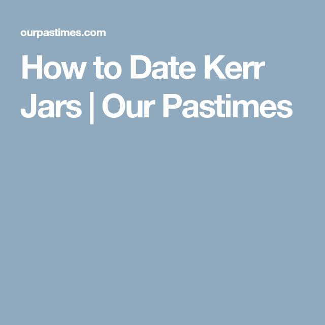 Kerr jar dating