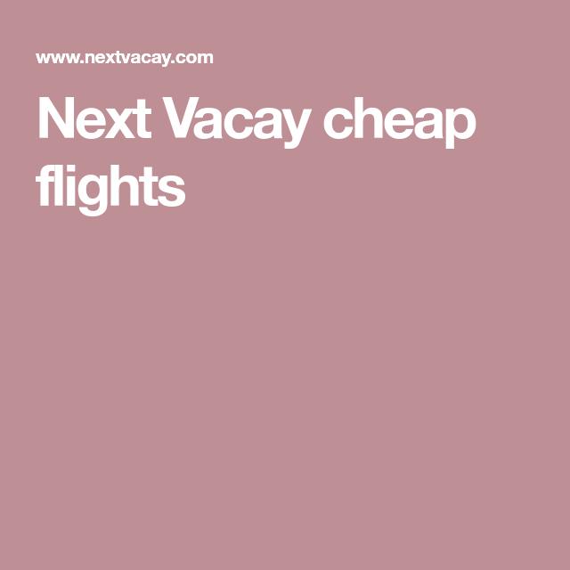 Next Vacay cheap flights | Voyage