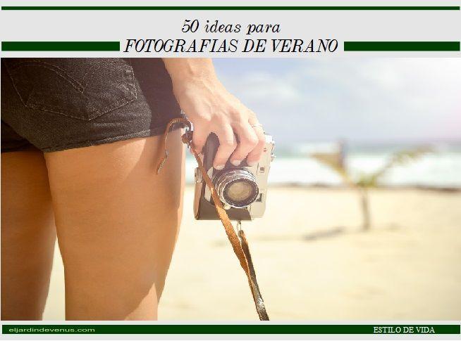50 ideas para fotografías de verano http://www.eljardindevenus.com/estilo-de-vida/50-ideas-fotografias-verano/