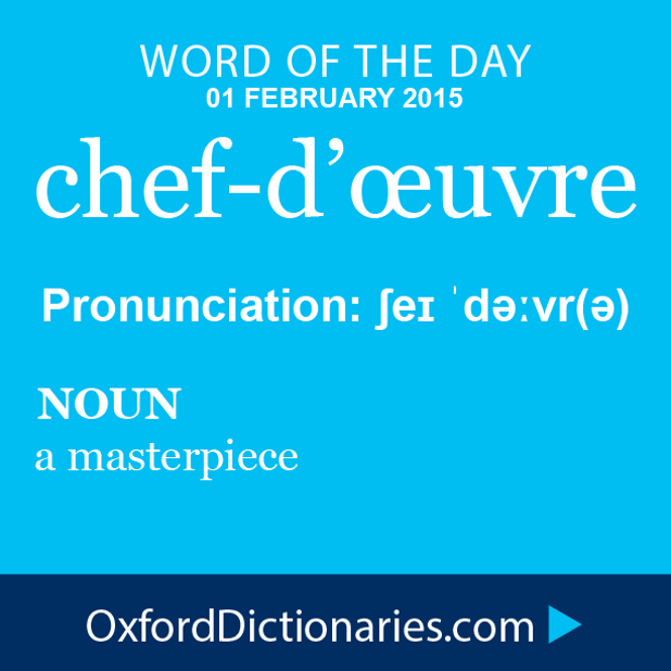 Word of the Day: chef-d'œuvre Click through to the full definition, audio pronunciation, and example sentences: http://www.oxforddictionaries.com/definition/english/chef-d%27%C5%93uvre #WOTD #wordoftheday