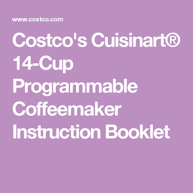 Costco S Cuisinart 14 Cup Programmable Coffeemaker Instruction Booklet Instructions Booklet Booklet Instruction