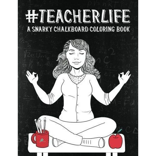 Teacher Life A Snarky Chalkboard Coloring Book Humorous