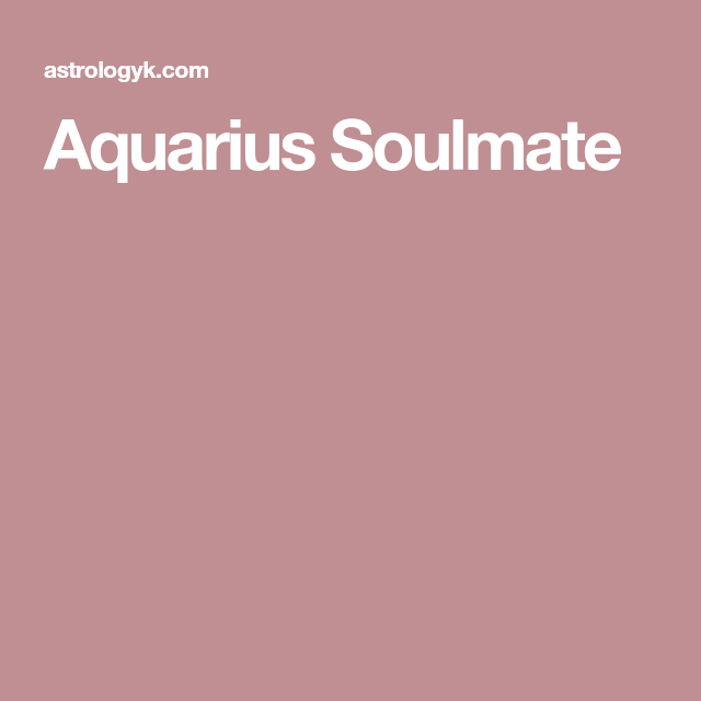 Aquarius Soulmate | SIGNS | Aquarius, Aquarius relationship