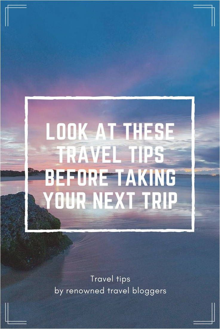 Learn Great Travel Advice From Travel Experts With Images