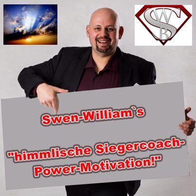 """Swen-William's himmlische Siegercoach-Power-Motivation Nummer 53: """"Höre auf mit den Entschuldigungen! Die halten Dich ab an Dich zu glauben! LEBE JETZT!"""""""