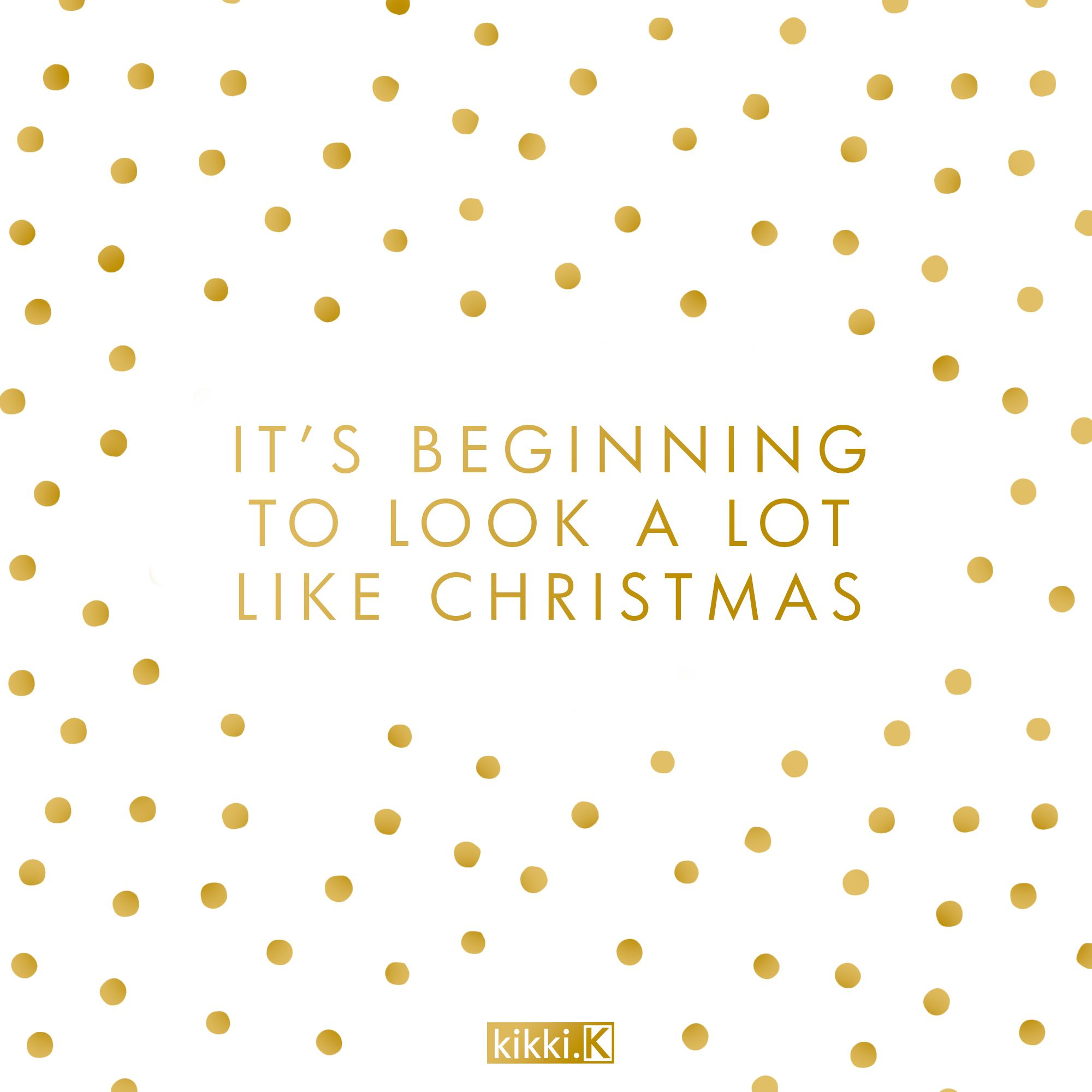 Quote: It\'s beginning to look a lot like Christmas so make every day ...