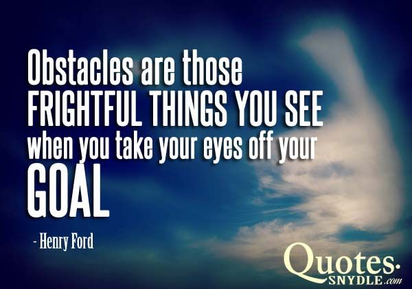 Teachers Quotations Brainy Quotes | Obstacles Are Those Frightful Things  You See When You Take Your