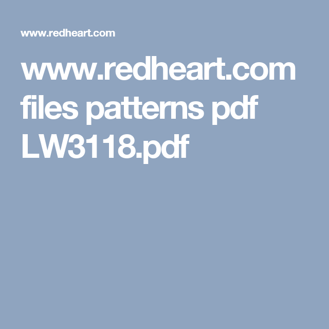 www.redheart.com files patterns pdf LW3118.pdf | DIY - Ideas and ...