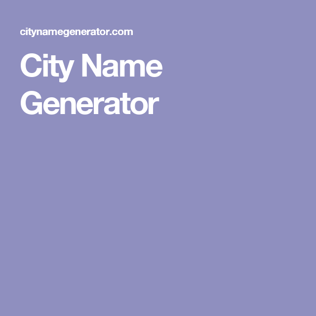 City Name Generator Pen Name Generator Pen Name City Name Generator