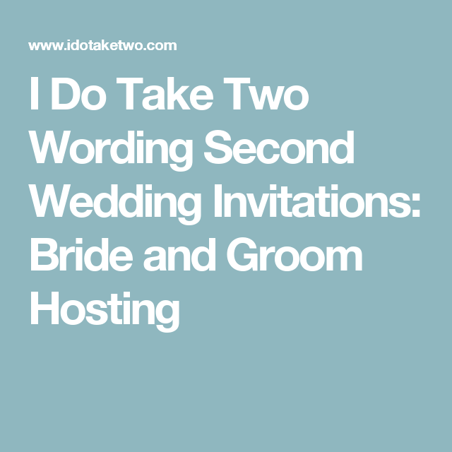 I Do Take Two Wording Second Wedding Invitations Bride And Groom Hosting